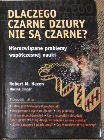 Okładka książki Dlaczego czarne dziury nie są czarne? Nierozwiązane problemy współczesnej nauki.