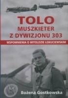 Tolo Muszkieter z Dywizjonu 303. Wspomnienia o Witoldzie Łokuciewskim