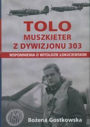 Okładka książki Tolo Muszkieter z Dywizjonu 303. Wspomnienia o Witoldzie Łokuciewskim
