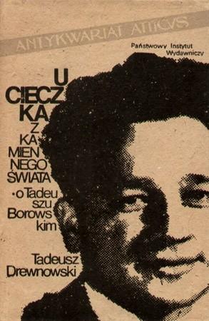 Okładka książki Ucieczka z kamiennego świata. O Tadeuszu Borowskim