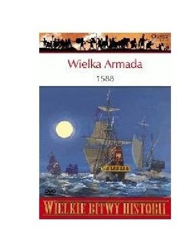 Okładka książki Wielka Armada 1588. Wyprawa przeciw Anglii