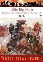 Little Big Horn 1876. Zwycięstwo Indian nad kawalerią Stanów Zjednoczonych