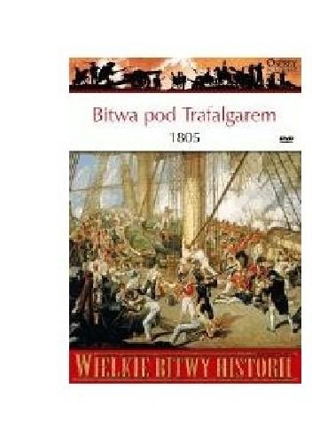 Okładka książki Bitwa pod Trafalgarem 1805. Największe zwycięstwo Nelsona