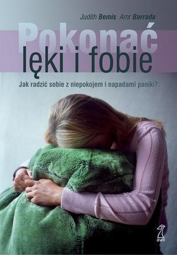 Okładka książki Pokonać lęki i fobie. Jak radzić sobie z niepokojem i napadami paniki?