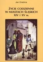 Okładka książki Życie codzienne w miastach śląskich XIV i XV wieku
