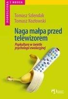 Okładka książki Naga małpa przed telewizorem. Popkultura w świetle psychologii ewolucyjnej