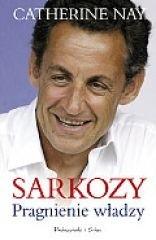 Okładka książki Sarkozy: Pragnienie władzy