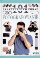 Fotografowanie - 101 praktycznych porad