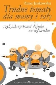 Okładka książki Trudne tematy dla mamy i taty - czyli jak wychować dziecko na człowieka