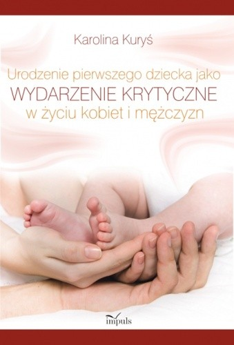 Okładka książki Urodzenie pierwszego dziecka jako wydarzenie krytyczne w życiu kobiet i mężczyzn