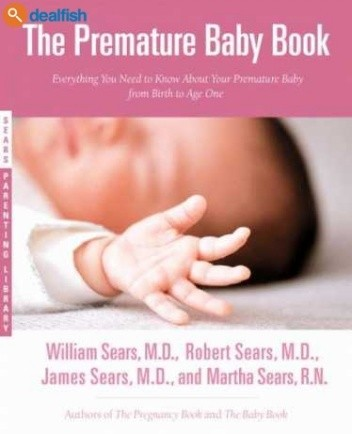 Okładka książki Premature Baby Book. Everything You Need to Know About Your Premature Baby from Birth to Age One