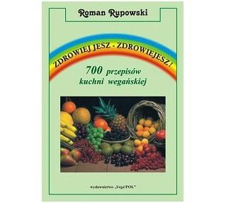 Okładka książki Zdrowiej jesz - zdrowiejesz! 700 przepisów kuchni wegańskiej