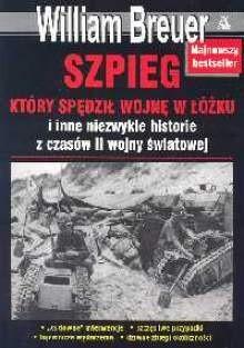 Okładka książki Szpieg który spędził wojnę w łóżku i inne niezwykłe historie z czasów II wojny światowej