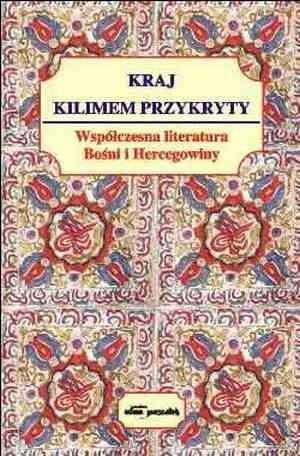 Okładka książki Kraj kilimem przykryty. Współczesna literatura Bośni i Hercegowiny