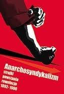 Okładka książki Anarchosyndykalizm. Strajki, powstania, rewolucje 1892 - 1990