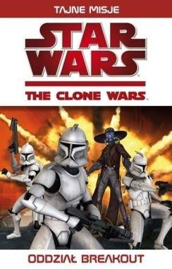 Okładka książki Gwiezdne Wojny. Wojny Klonów: Oddział Breakout