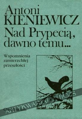 Okładka książki Nad Prypecią, dawno temu...: wspomnienia zamierzchłej przeszłości