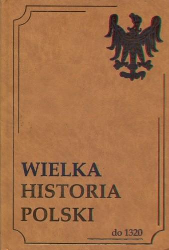 Okładka książki Wielka Historia Polski do 1320