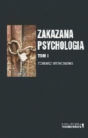 Okładka książki Zakazana psychologia: Pomiędzy nauką a szarlatanerią. Tom I