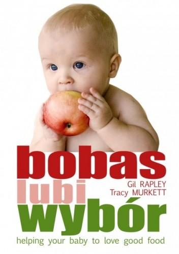 Okładka książki Bobas lubi wybór. Twoje dziecko pokocha dobre jedzenie