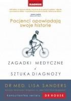 Zagadki medyczne i sztuka diagnozy : pacjenci opowiadają swoje historie