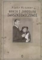 Hania i Jarosław Iwaszkiewiczowie: esej o małżeństwie