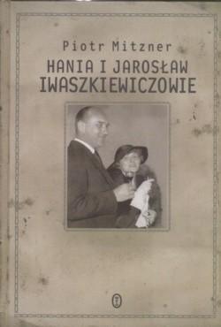 Okładka książki Hania i Jarosław Iwaszkiewiczowie: esej o małżeństwie