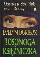 Bosonoga Księżniczka: ucieczka ze złotej klatki cesarza Bokassy