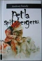 Okładka książki Pętla Spitsbergenu: ciepła opowieść o mroźnej Arktyce