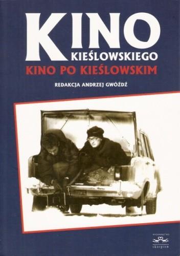 Okładka książki Kino Kieślowskiego, kino po Kieślowskim