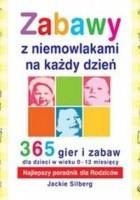 Zabawy z niemowlakami na każdy dzień. 365 gier i zabaw dla dzieci w wieku 0-12 miesiecy