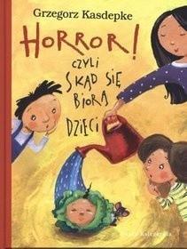 Okładka książki Horror! czyli skąd się biorą dzieci