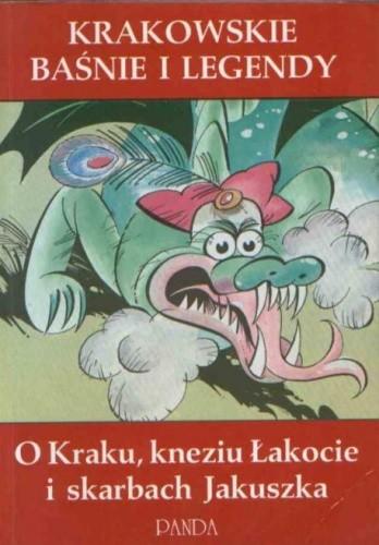 Okładka książki Krakowskie baśnie i legendy : o Kraku, kneziu Łakocie i skarbach Jakuszka