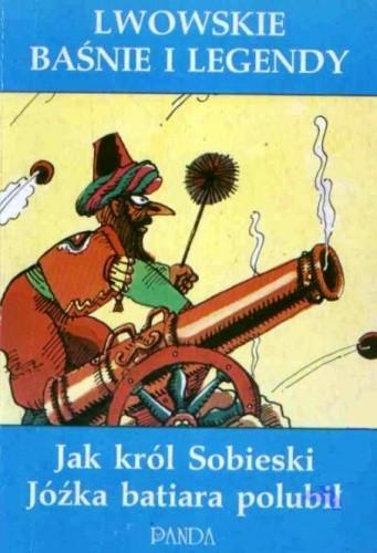 Okładka książki Lwowskie baśnie i legendy : jak król Sobieski Jóźka batiara polubił