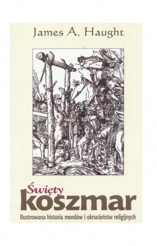 Okładka książki Święty koszmar. Ilustrowana historia mordów i okrucieństw religijnych