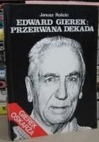 Edward Gierek: Przerwana dekada