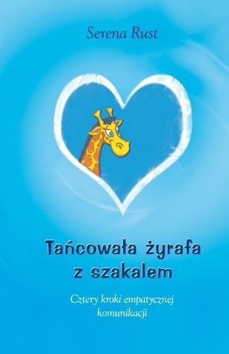 Okładka książki Tańcowała żyrafa z szakalem. Cztery kroki empatycznej komunikacji