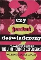 Okładka książki Czy jesteś doświadczony? Prawdziwa historia The Jimi Hendrix Experience