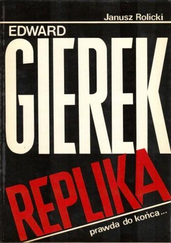 Okładka książki Edward Gierek. Replika, prawda do końca...