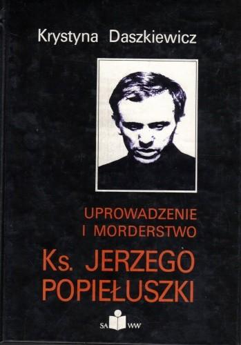 Okładka książki Uprowadzenie i morderstwo Ks. Jerzego Popiełuszki
