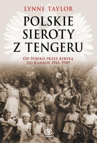 Okładka książki Polskie sieroty z Tengeru. Od Syberii przez Afrykę do Kanady 1941 – 1949.