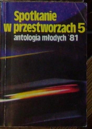 Okładka książki Spotkanie w przestworzach 5. Antologia młodych '81