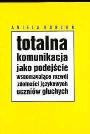 Okładka książki Totalna komunikacja jako podejście wspomagające rozwój zdolności językowych uczniów głuchych