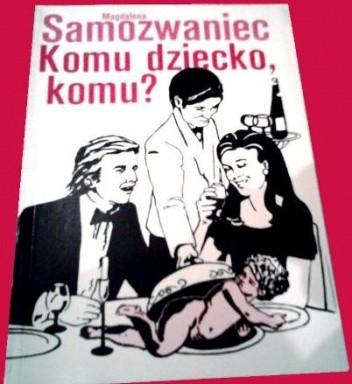 Okładka książki Komu dziecko, komu? Powieść satyryczno-obyczajowa