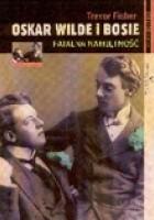 Oskar Wilde i Bosie. Fatalna namiętność