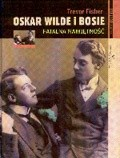 Okładka książki Oskar Wilde i Bosie. Fatalna namiętność