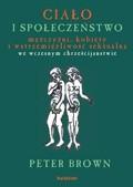 Okładka książki Ciało i społeczeństwo. Mężczyźni, kobiety i abstynencja seksualna we wczesnym chrześcijaństwie