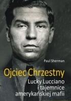 Ojciec chrzestny. Lucky Luciano i tajemnice amerykańskiej mafii