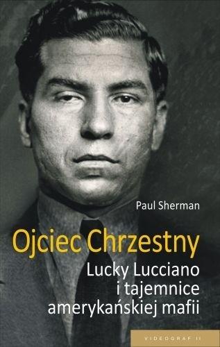 Okładka książki Ojciec chrzestny: Lucky Luciano i tajemnice amerykańskiej mafii
