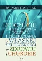 Okładka książki Poczucie umiejscowienia kontroli i przekonania o własnej skuteczności w zdrowiu i chorobie